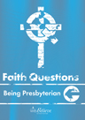 Faith Questions: Being Presbyterian cover (blue with a white cross and letters)