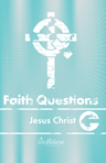 Faith Questions: Jesus Christ cover (teal with a white cross and letters)