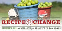 Recipe for Change: Summer 2012 Campaign for Slave-Free Tomatoes