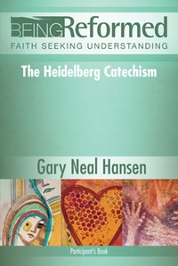 Cover, Being Reformed: The Heidelberg Catechism